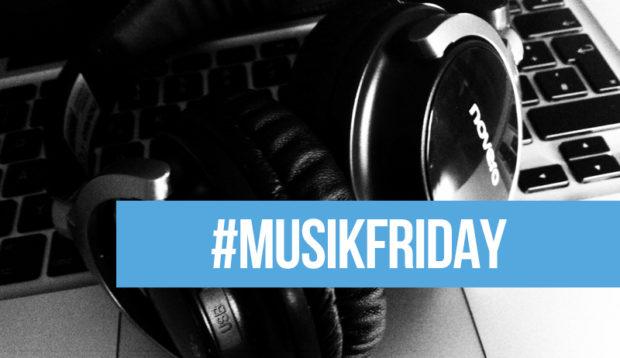 #MusikFriday – Musiktipps fürs Wochenende und darüber hinaus #2